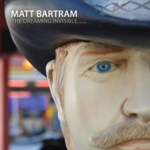 Matt Bartram – The Dreaming Invisible…….