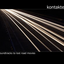 Kontakte – Soundtracks To Lost Road Movies