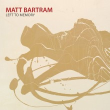 Matt Bartram – Left to Memory