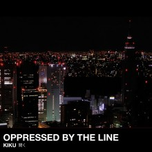 Oppressed by the Line – Kiku 聞く
