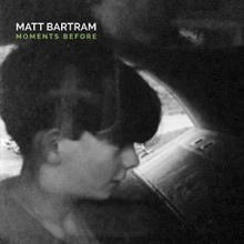 Matt Bartram – Moments Before
