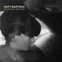 Matt Bartram – Moments Before